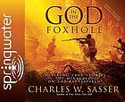 God in the foxhole : inspiring true stories of miracles on the battlefield
