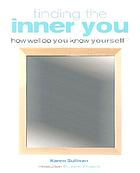 Finding the inner you : how well do you know yourself?