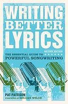 Writing better lyrics : the essential guide to powerful songwriting