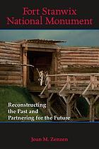 Fort Stanwix National Monument : reconstructing the past and partnering for the future