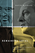 Remaining loyal : social democracy in Quebec and Saskatchewan