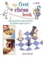 My first chess book : 35 easy and fun chess-based activities for children aged 7 years +