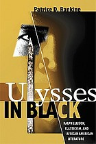Ulysses in Black : Ralph Ellison, classicism, and African American literature