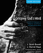 Grasping God's word : a hands-on approach to reading, interpreting, and applying the Bible