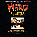 Weird Florida : your travel guide to Florida's local legends and best kept secrets
