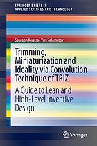 Trimming, miniaturization and ideality via convolution technique of TRIZ : a guide to lean and high-level inventive design