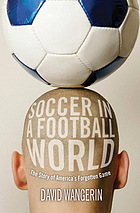 Soccer in a football world : the story of America's forgotten game