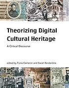 Theorizing digital cultural heritage : a critical discourse