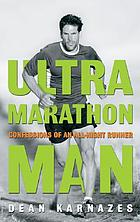 Ultramarathon man : confessions of an all-night runner