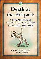 Death at the ballpark : a comprehensive study of game-related fatalities of players, other personnel and spectators in amateur and professional baseball, 1862-2007