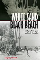 White sand, black beach : civil rights, public space, and Miami's Virginia Key