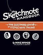 The sketchnote handbook : the illustrated guide to visual note taking