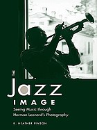 The jazz image : seeing music through Herman Leonard's photography