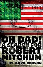 Oh Dad! : a search for Robert Mitchum