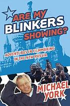 Are my blinkers showing? : adventures in filmmaking in the new Russia