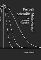 Peirce's scientific metaphysics : the philosophy of chance, law, and evolution