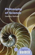 Philosophy of science : a beginner's guide