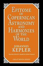 Epitome of Copernican astronomy ; & Harmonies of the world