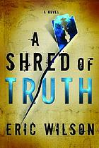 A shred of truth : a novel