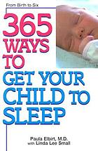 365 ways to get your child to sleep : from birth to six