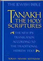 Tanakh : the Holy Scriptures : the new JPS translation according to the traditional Hebrew text = Tanak̲.