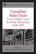 Canadian state trials : Vol 1. Law, politics, and security measures, 1608-1837