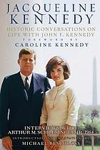Historic conversations on life with John F. Kennedy : interviews with Arthur M. Schlesinger Jr, . 1964