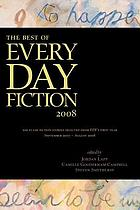 The best of Every Day fiction 2008 : 100 flash fiction stories selected from EDF's first year, September 2007 - August 2008
