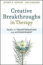 Creative breakthroughs in therapy : tales of transformation and astonishment
