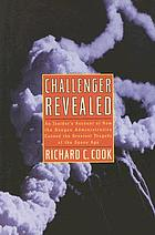 Challenger revealed : an insider's account of how the Reagan administration caused the greatest tragedy of the space age
