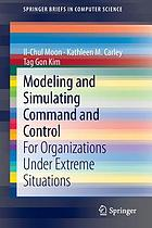 Modeling and simulating command and control : for organizations under extreme situations