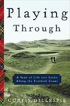 Playing through : a year of life and links along the Scottish coast