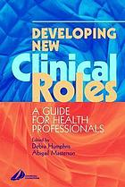 Developing new clinical roles : a guide for health professionals