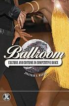 Ballroom : culture and costume in competitive dance