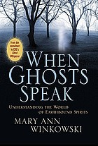 When ghosts speak : understanding the world of earthbound spirits