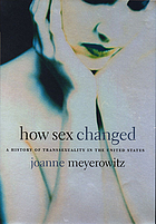 How sex changed : a history of transsexuality in the United States