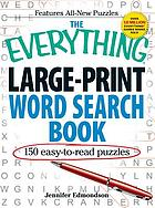 The everything large-print word search book : 150 easy-to-read puzzles