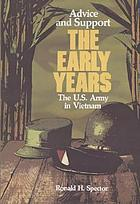 United States Army in Vietnam. Advice and support : the early years, 1941-1960