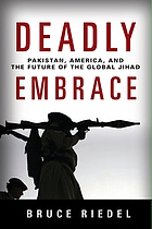 Deadly embrace : Pakistan, America, and the future of the global jihad