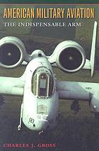 American military aviation : the indispensable arm