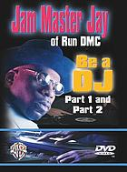 Jam Master Jay of Run DMC : be a DJ, part 1 and part 2.