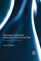 The impact of scientific evidence on the criminal trial : the case of DNA evidence