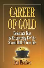 Career of gold : defeat age bias by re-careering for the second half of your life