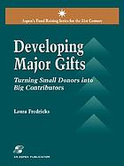 Developing major gifts : turning small donors into big contributors
