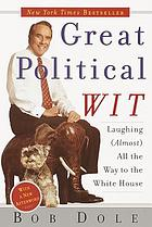 Great political wit : laughing (almost) all the way to the White House