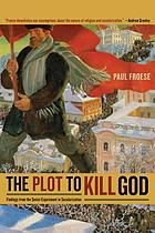 The plot to kill God : findings from the Soviet experiment in secularization