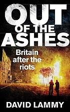 Out of the ashes : Britain after the riots