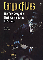 Cargo of lies : the true story of a Nazi double agent in Canada