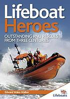 Lifeboat heroes : outstanding RNLI rescues from three centuries