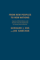 From new peoples to new nations : aspects of Métis history and identity from the eighteenth to the twenty-first centuries